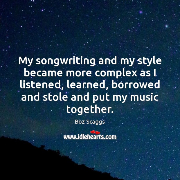 Image, My songwriting and my style became more complex as I listened, learned,