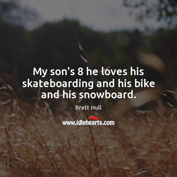 Image, My son's 8 he loves his skateboarding and his bike and his snowboard.