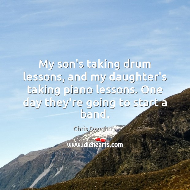 My son's taking drum lessons, and my daughter's taking piano lessons. One Image