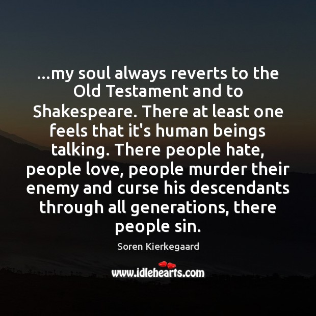…my soul always reverts to the Old Testament and to Shakespeare. There Image