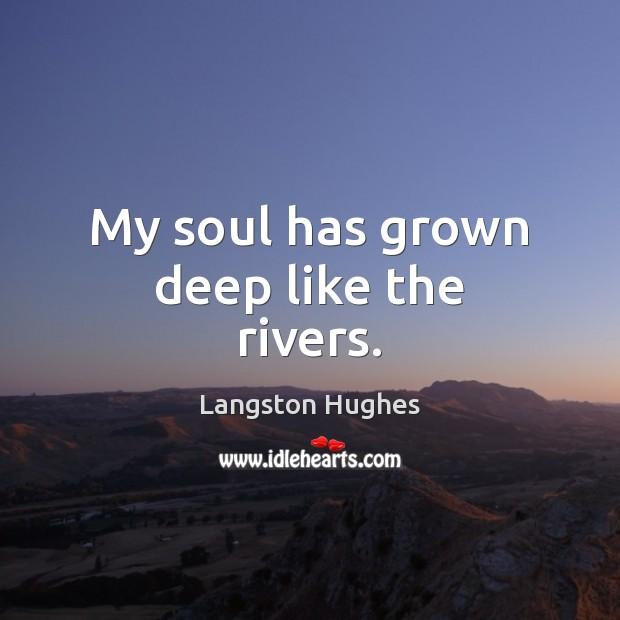 My soul has grown deep like the rivers. Image