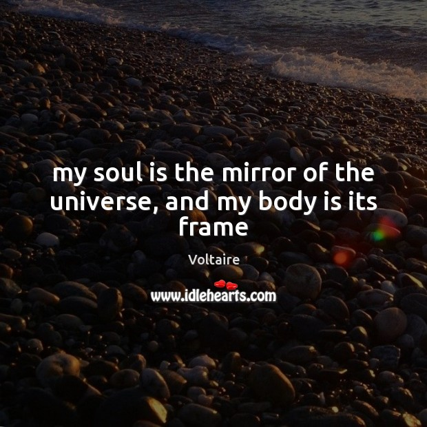 My soul is the mirror of the universe, and my body is its frame Image