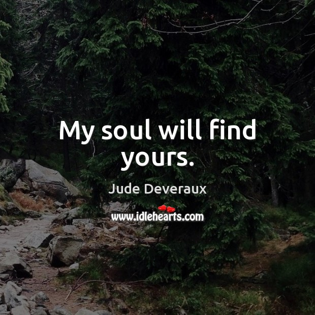 My soul will find yours. Image