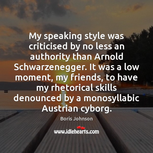 My speaking style was criticised by no less an authority than Arnold Image