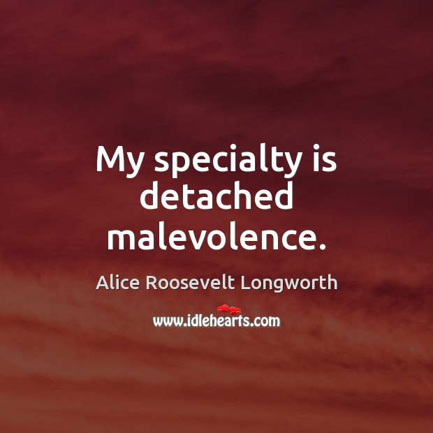 My specialty is detached malevolence. Image