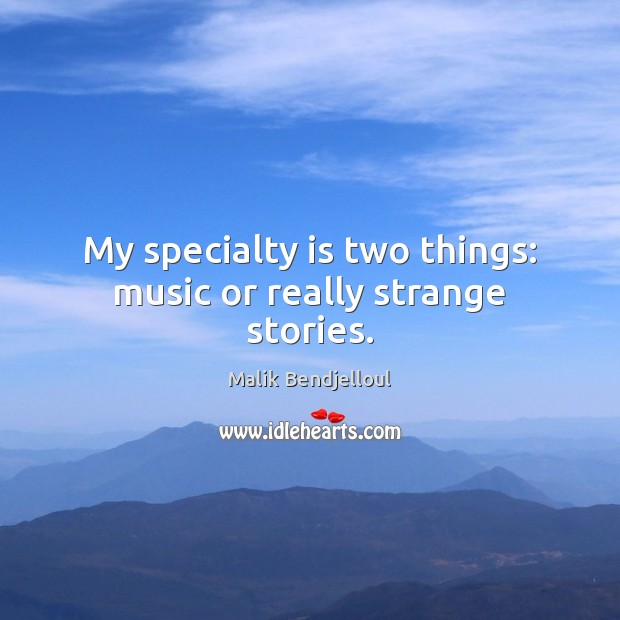 My specialty is two things: music or really strange stories. Malik Bendjelloul Picture Quote