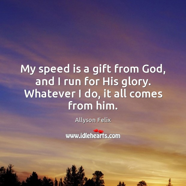 Image, My speed is a gift from God, and I run for His