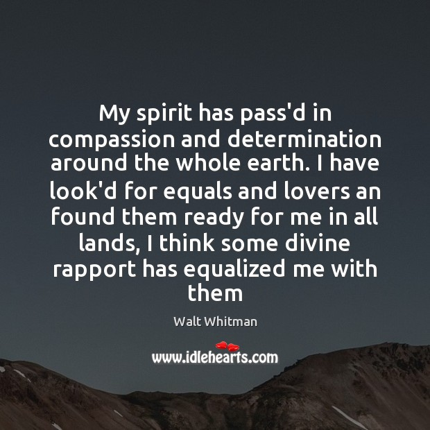 My spirit has pass'd in compassion and determination around the whole earth. Image