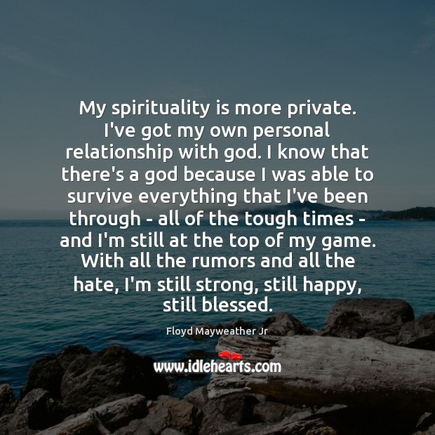 My spirituality is more private. I've got my own personal relationship with Floyd Mayweather Jr Picture Quote