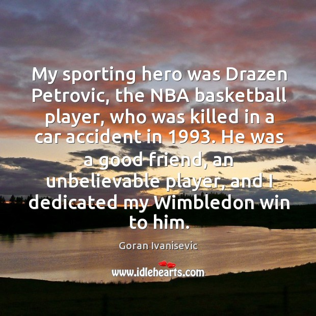My sporting hero was drazen petrovic, the nba basketball player, who was killed Image