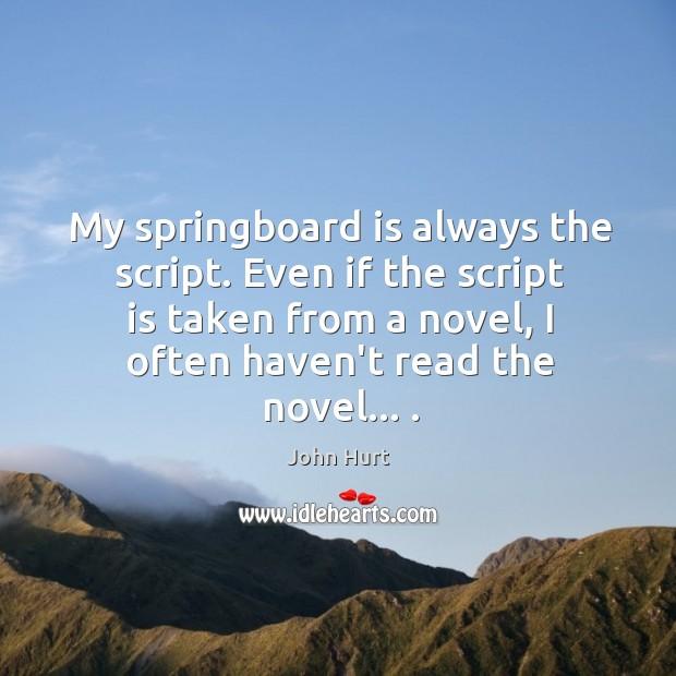 Image, My springboard is always the script. Even if the script is taken