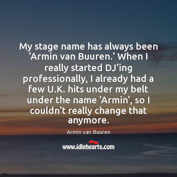 Image, My stage name has always been 'Armin van Buuren.' When I