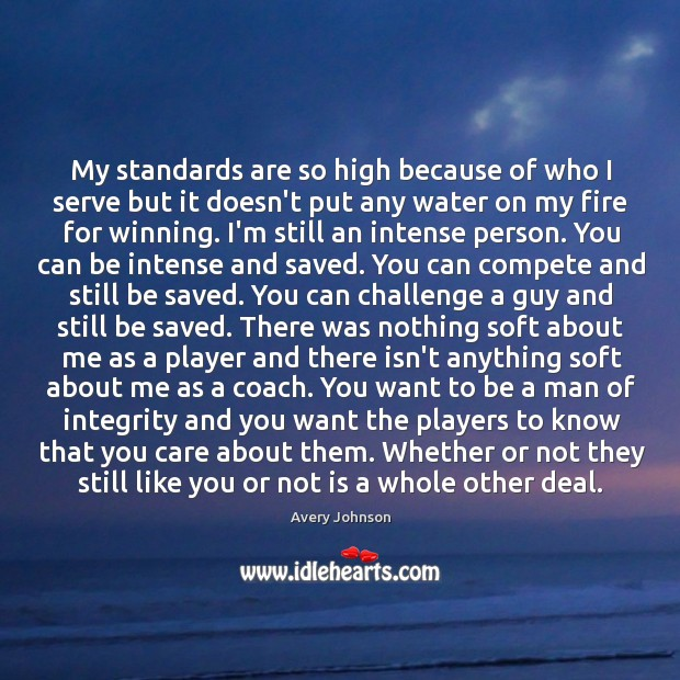 My standards are so high because of who I serve but it Image