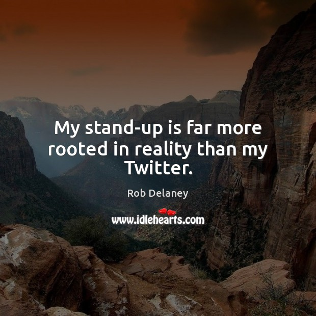 Rob Delaney Picture Quote image saying: My stand-up is far more rooted in reality than my Twitter.