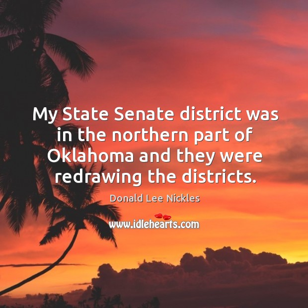 My state senate district was in the northern part of oklahoma and they were redrawing the districts. Image