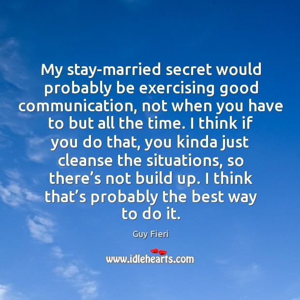 Image, My stay-married secret would probably be exercising good communication, not when you have to but all the time.