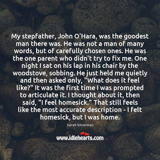 Sarah Silverman Picture Quote image saying: My stepfather, John O'Hara, was the goodest man there was. He was