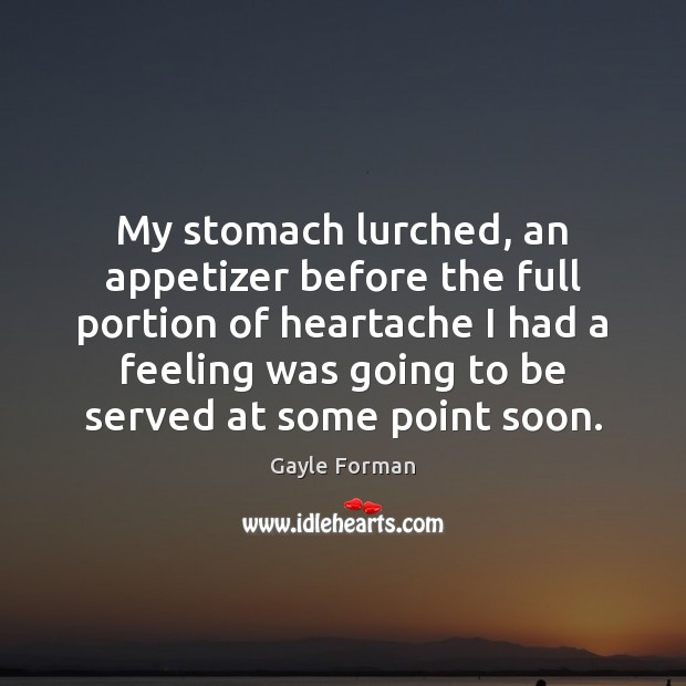 My stomach lurched, an appetizer before the full portion of heartache I Gayle Forman Picture Quote