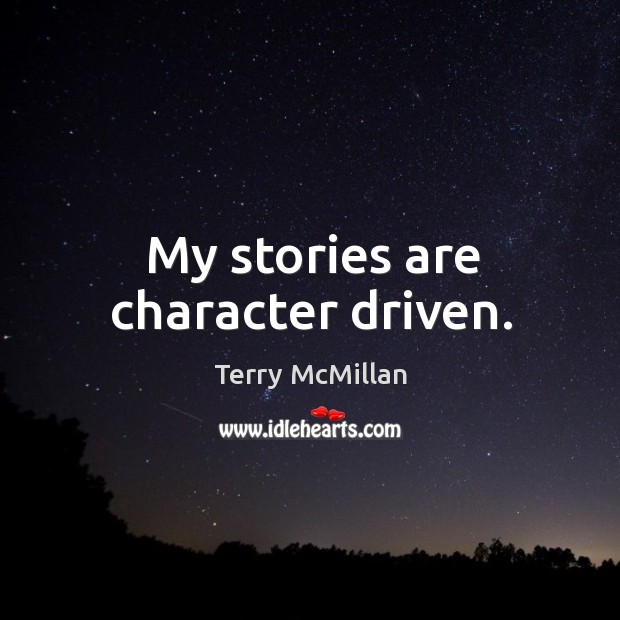 Image, My stories are character driven.