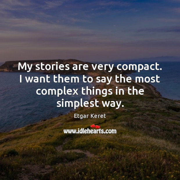My stories are very compact. I want them to say the most Image