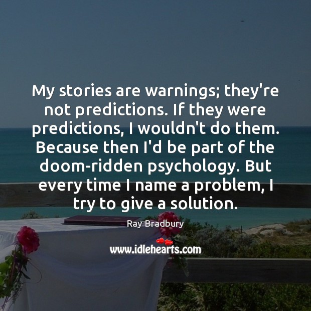 My stories are warnings; they're not predictions. If they were predictions, I Image