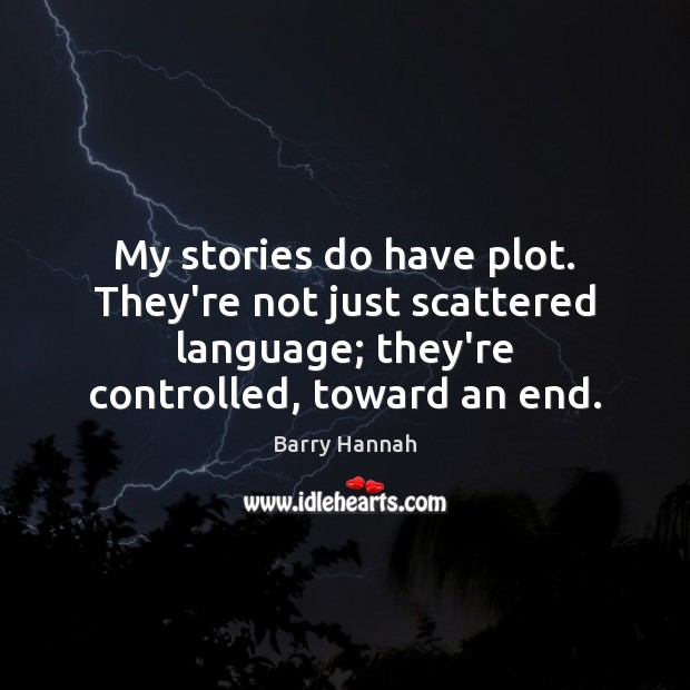 Image, My stories do have plot. They're not just scattered language; they're controlled,