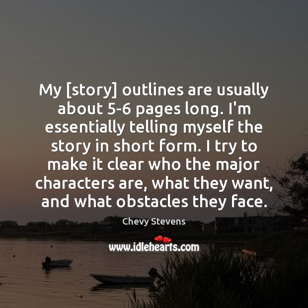My [story] outlines are usually about 5-6 pages long. I'm essentially telling Image