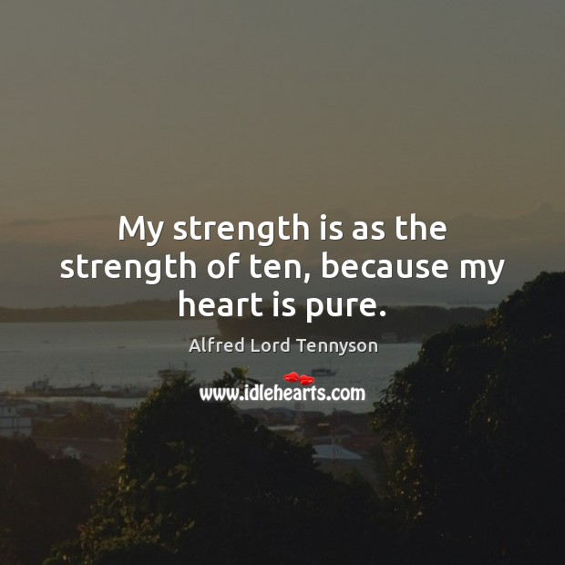 Image, My strength is as the strength of ten, because my heart is pure.