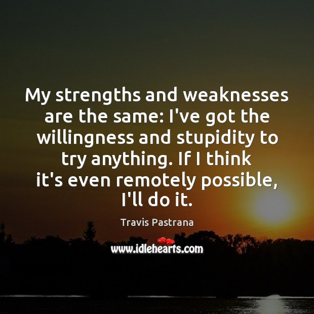 Image, My strengths and weaknesses are the same: I've got the willingness and