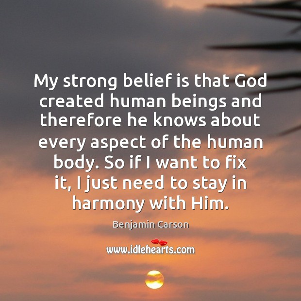 My strong belief is that God created human beings and therefore he Belief Quotes Image