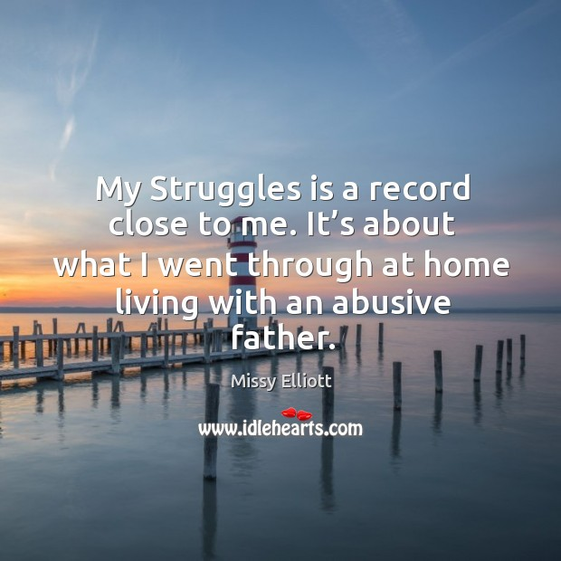 Image, My struggles is a record close to me. It's about what I went through at home living with an abusive father.