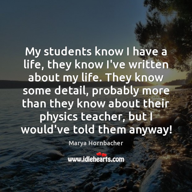 My students know I have a life, they know I've written about Marya Hornbacher Picture Quote