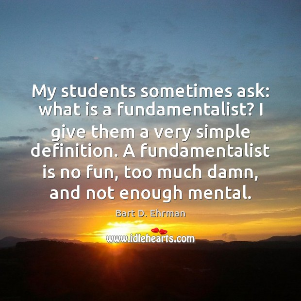 Image, My students sometimes ask: what is a fundamentalist? I give them a