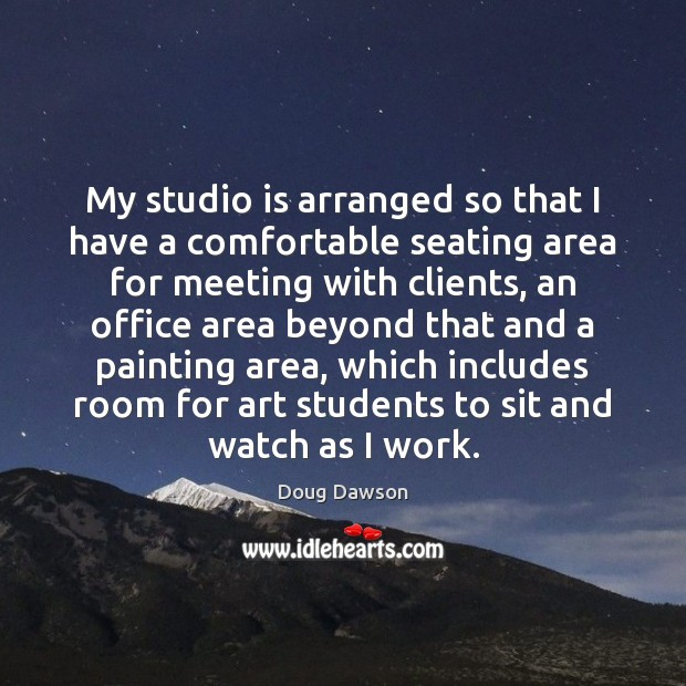 My studio is arranged so that I have a comfortable seating area Image