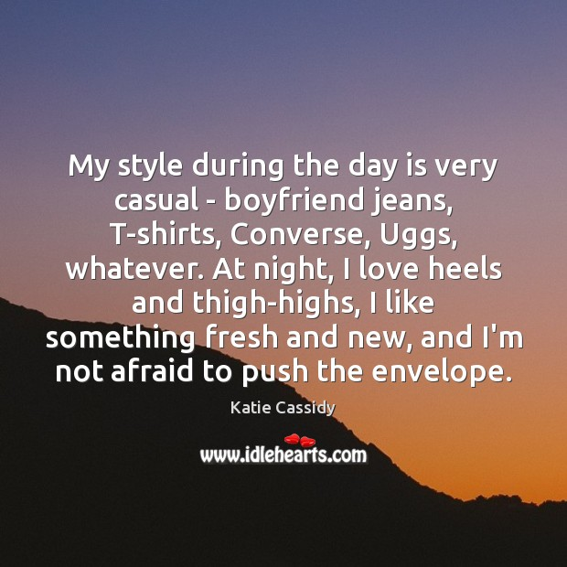 My style during the day is very casual – boyfriend jeans, T-shirts, Image