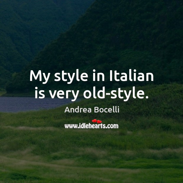 My style in Italian is very old-style. Andrea Bocelli Picture Quote