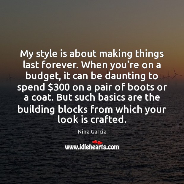 Image, My style is about making things last forever. When you're on a