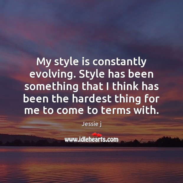 Image, My style is constantly evolving. Style has been something that I think
