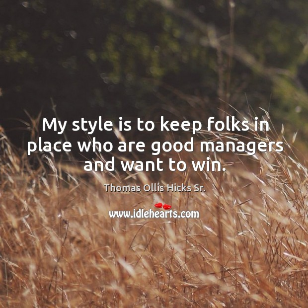 My style is to keep folks in place who are good managers and want to win. Image