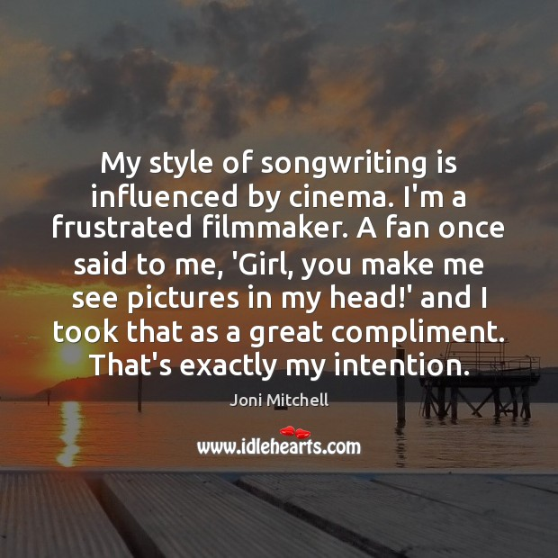 My style of songwriting is influenced by cinema. I'm a frustrated filmmaker. Joni Mitchell Picture Quote