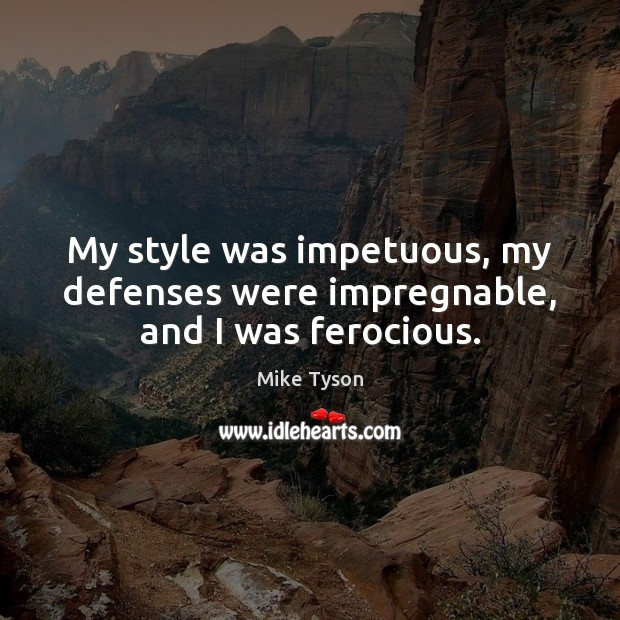 My style was impetuous, my defenses were impregnable, and I was ferocious. Image