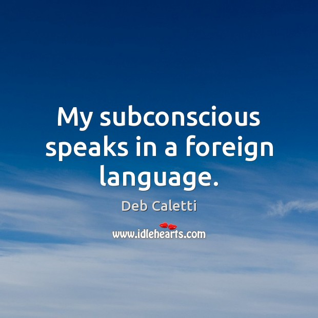 My subconscious speaks in a foreign language. Image