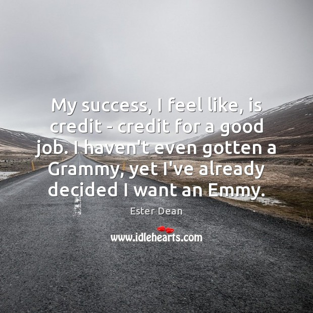 Image, My success, I feel like, is credit – credit for a good