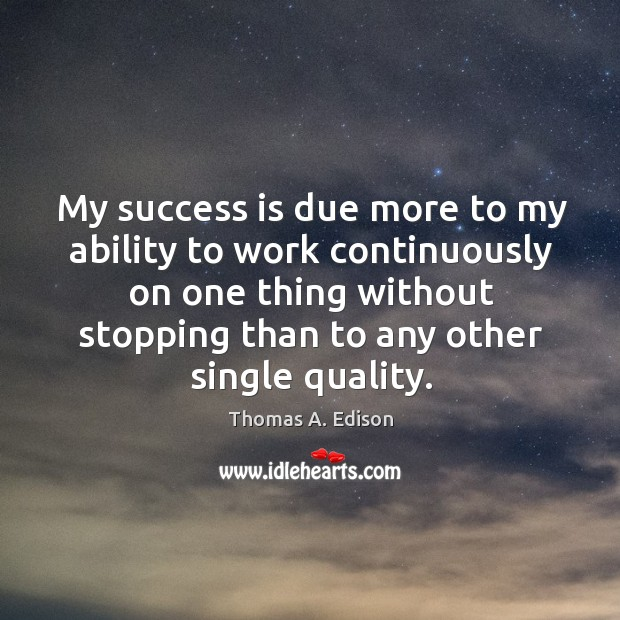 Image about My success is due more to my ability to work continuously on