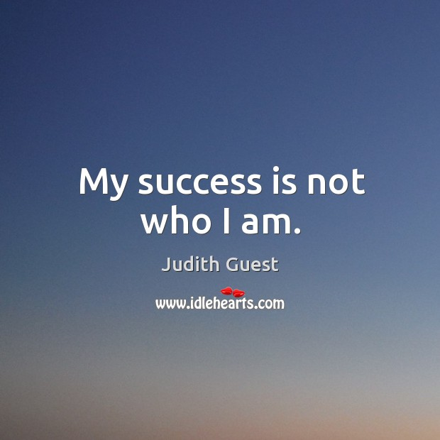 Image, My success is not who I am.