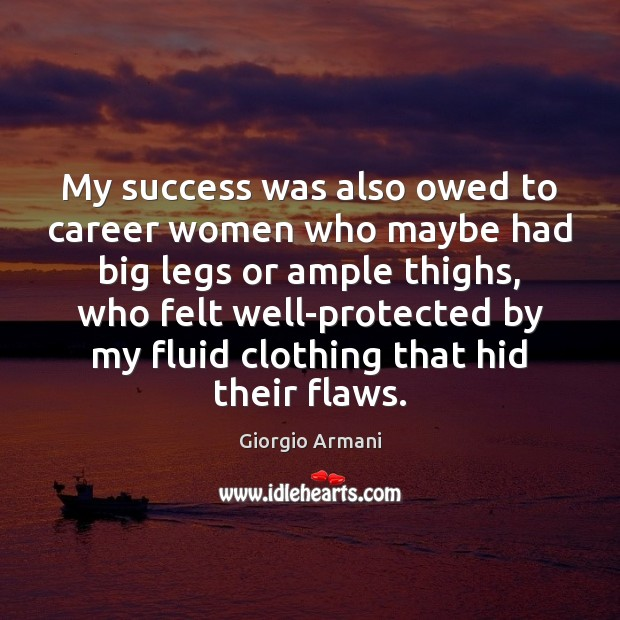 My success was also owed to career women who maybe had big Image