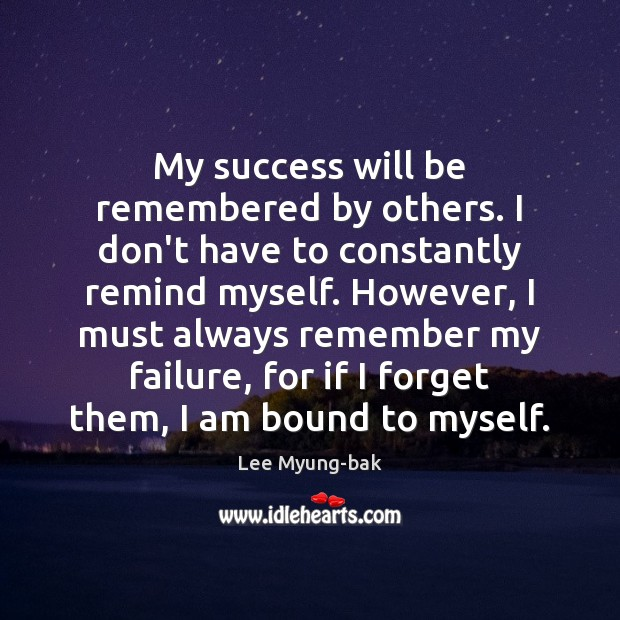 Image, My success will be remembered by others. I don't have to constantly