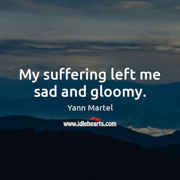My suffering left me sad and gloomy. Image
