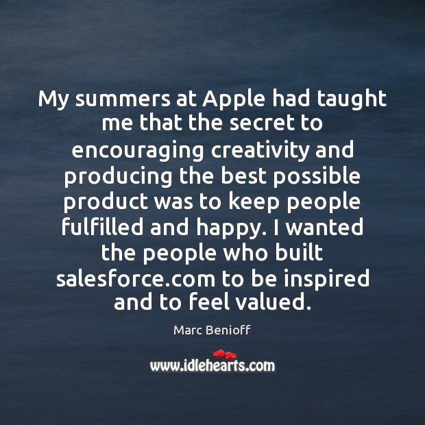 My summers at Apple had taught me that the secret to encouraging Marc Benioff Picture Quote