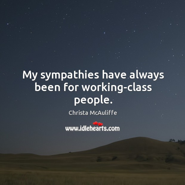 My sympathies have always been for working-class people. Image